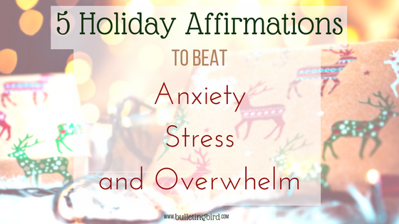 5 Holiday Affirmations To Beat Anxiety, Stress and Overwhelm + Free Printable