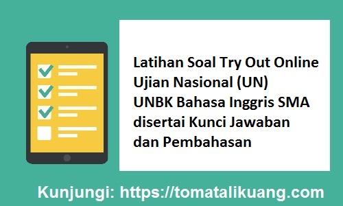 Latihan Soal Try Out Online UN (UNBK) Bahasa Inggris SMA Tahun Pelajaran 2019 2020 disertai Kunci Jawaban dan Pembahasan, tomatalikuang.com