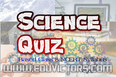 Science Quiz for CBSE Class 8 Students  (#cbsenotes)(#eduvictors)