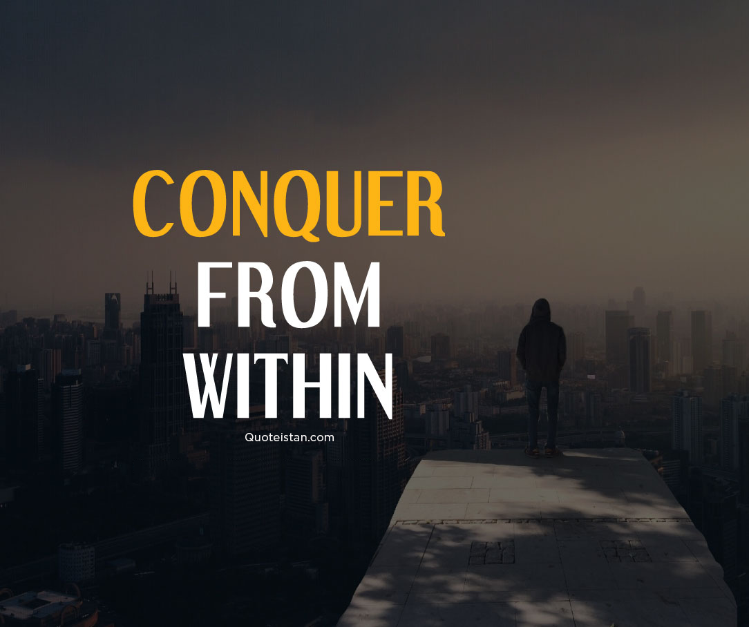 Conquer from within. #quotes