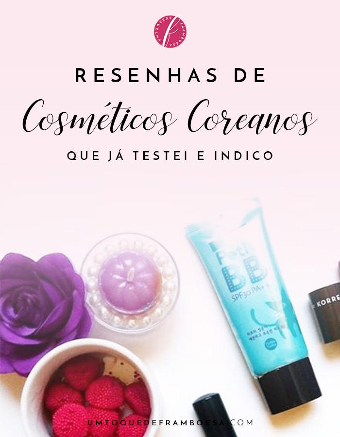 Resenha de cosméticos coreanos que já testei e indico