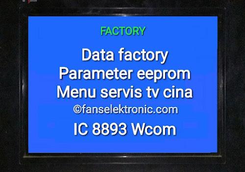Data Parameter Factory Eeprom Menu Servis TV Cina IC 8893