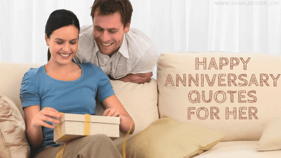 Happy Anniversary Quotes For Her ? Here comes the Sweetest of it all you have been waiting for.