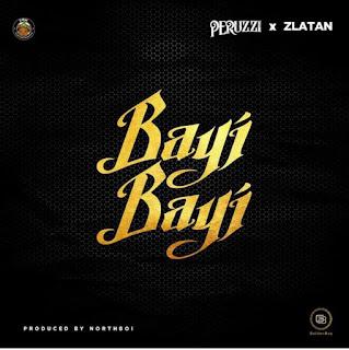 Peruzzi ft Zlatan - Bayi Bayi
