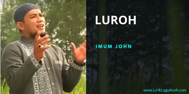 Lirik Lagu Luroh,- Imum John