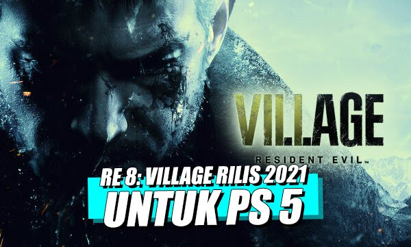 Dijadwalkan 2021, Resident Evil 8: Village Akan Rilis Pada Konsol PS5, Xbox Series X dan PC