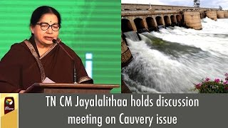 TN CM Jayalalithaa holds discussion meeting on Cauvery issue