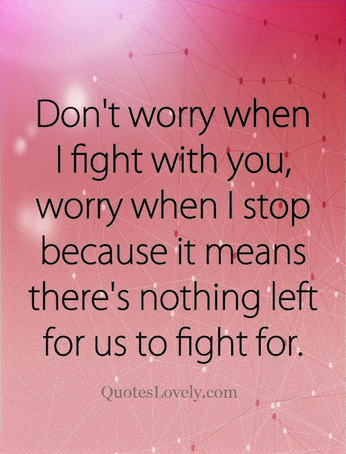 Don't worry  when i fight with you