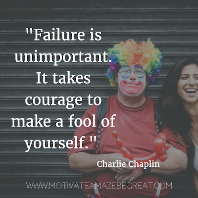"40 Most Powerful Quotes and Famous Sayings In History: ""Failure is unimportant. It takes courage to make a fool of yourself."" - Charlie Chaplin"