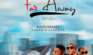music masterkraft - far away featuring flavour and tekno