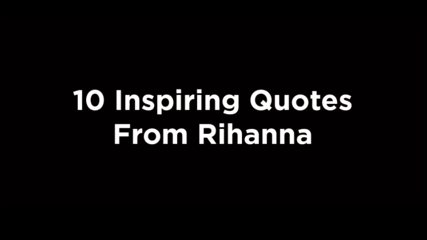 10 Inspiring Quotes From Rihanna [video]