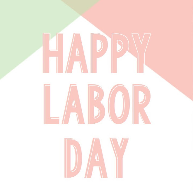 Have a Happy & Safe Labor Day!