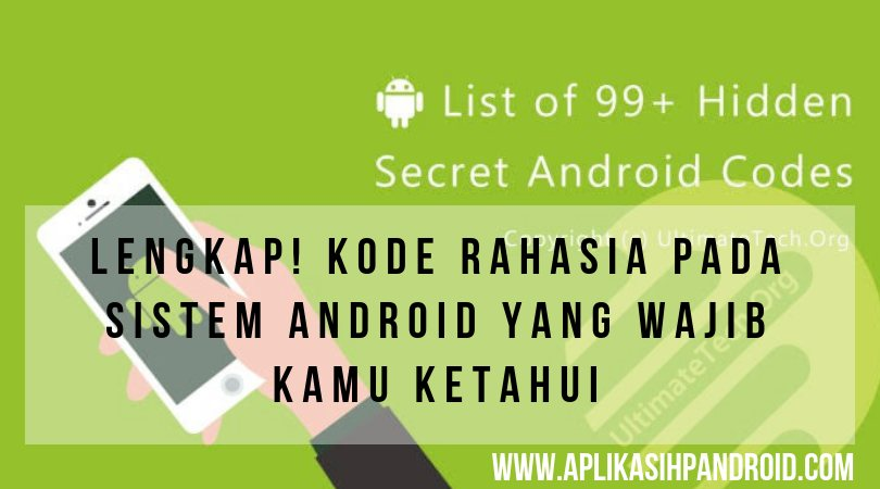 99 Kode rahasia pada sistem android yang wajib kamu ketahui