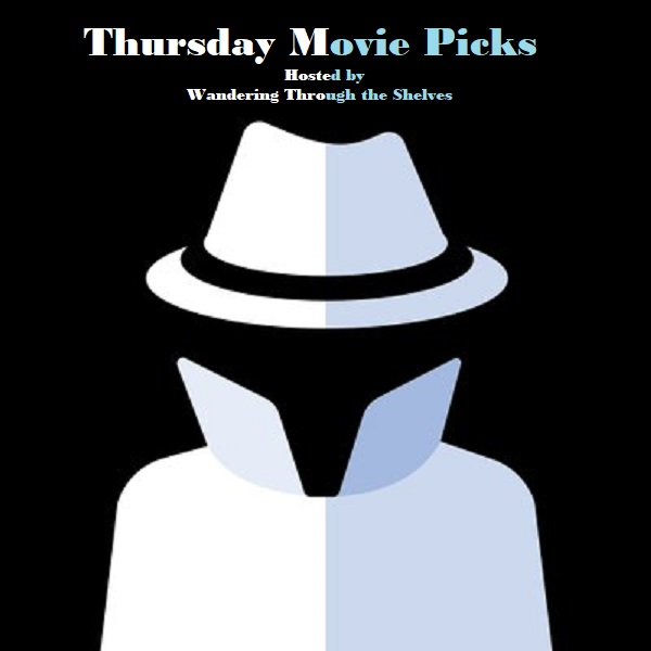 28e4b713956 Pssst...it s Thursday. That means it s time for Thursday Movie Picks hosted  by Wandering Through the Shelves. Don t tell anyone because I m working ...