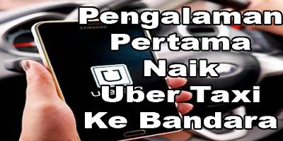 Pengalaman Pergi Ke Bandara Soekarno Hatta Dengan Uber Taxi
