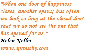When one door of happiness closes, another opens; but often we look so long at the closed door that we do not see the one that has opened for us