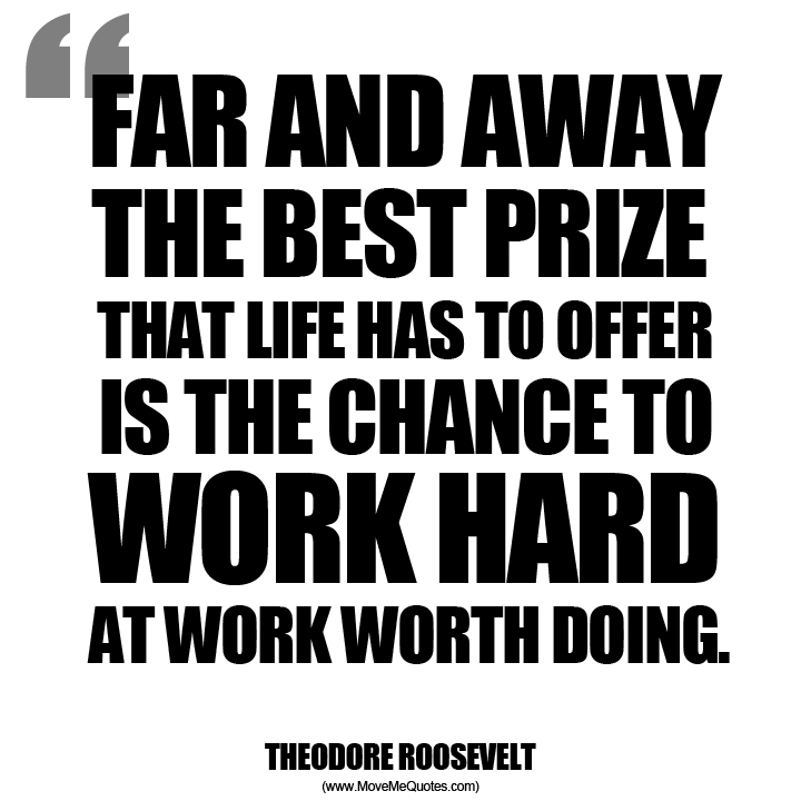 far and away the best prize that life has to offer is the chance to work hard - Inspirational Positive Quotes with Images