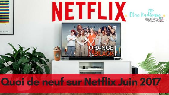Quoi de neuf sur Netflix en juin 2017?