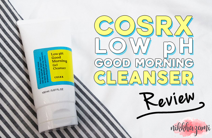 REVIEW Cosrx Low PH Good Morning Cleanser