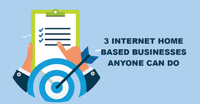 3 Internet Home Based Businesses Anyone Can Do