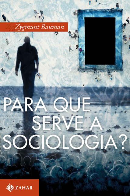 Para que serve a sociologia Zygmunt Bauman