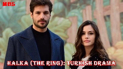Halka (The Ring) Synopsis, Trailer, And Cast: Turkish Drama | Full