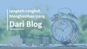 Langkah-Langkah Menghasilkan Uang dari Blog