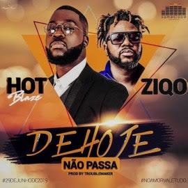 Hot Blaze - De Hoje Não Passa (feat. Ziqo) (Original Mix) Download Mp3