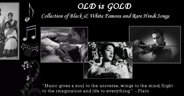Kollywood Old Is Gold: OLD Is GOLD - Black & White Famous Hindi Songs