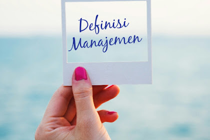 Pengertian Manajemen Beserta Contoh Jenis-jenis Manajemen