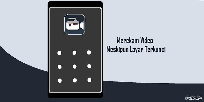 Cara Merekam Video Meskipun Layar Terkunci di Android