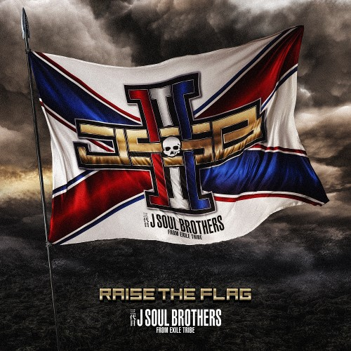J Soul Brothers - RAISE THE FLAG