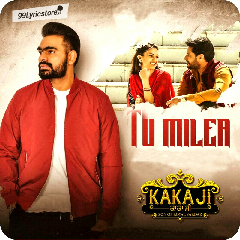 Kaka Ji Tu milea prabh Gill Lyrics, Tu milea Kaka Ji movie Song Lyrics, Tu Milea Punjabi Song Lyrics Prabh Gill, Latest Punjabi Song Tu Milea Lyrics, Prabh Gill Punjabi song Tu Milea Song Lyrics, Kaka Ji movie Song Lyrics, Mannat Noor Song Tu milea Lyrics, prabh Gill Song Tu Milea Lyrics, Punjabi Song Lyrics 2018
