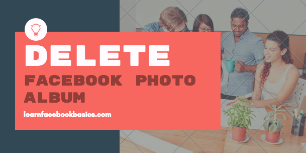 How Can I delete My Photo album On Facebook Immediately?