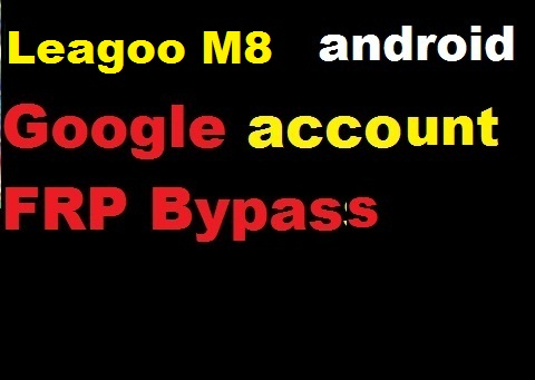 Leagoo M8 [Android 6.0 - Marshmallow] google account reset and FRP bypass