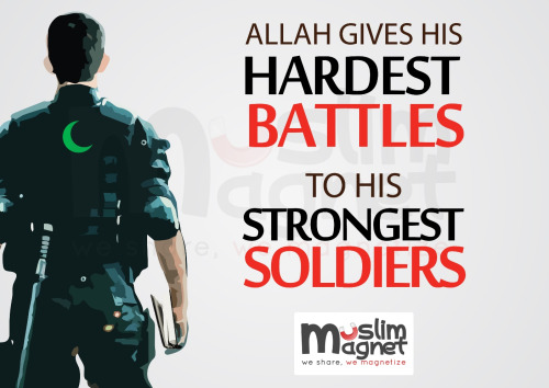 Allah Quotes - Allah gives his hardest battles to his strongest soldiers