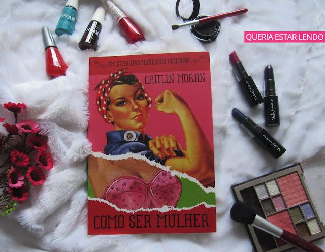 Resenha: Como Ser Mulher