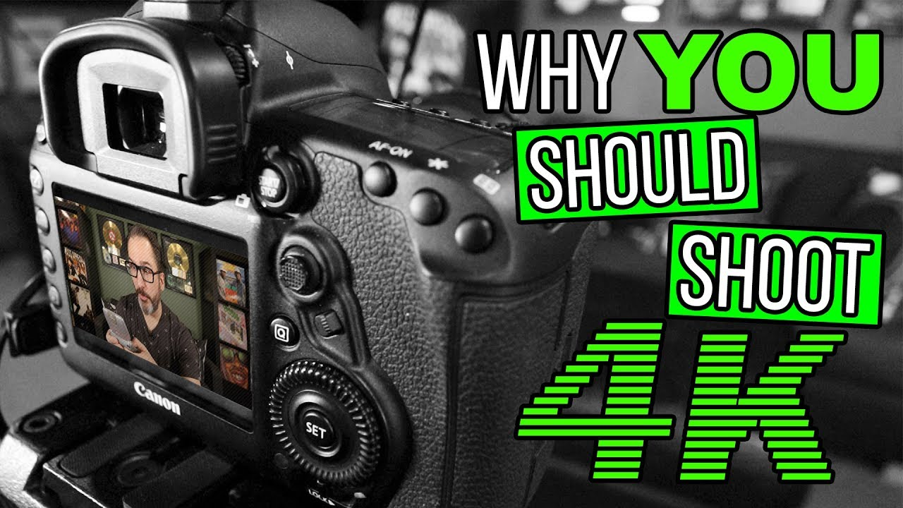 Why YOU Should Shoot 4K