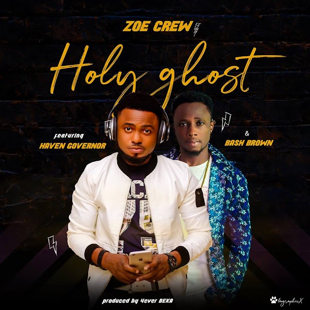 [Music]: Zoe Crew ft Haven Governor x Bash Browny - Holy Ghost