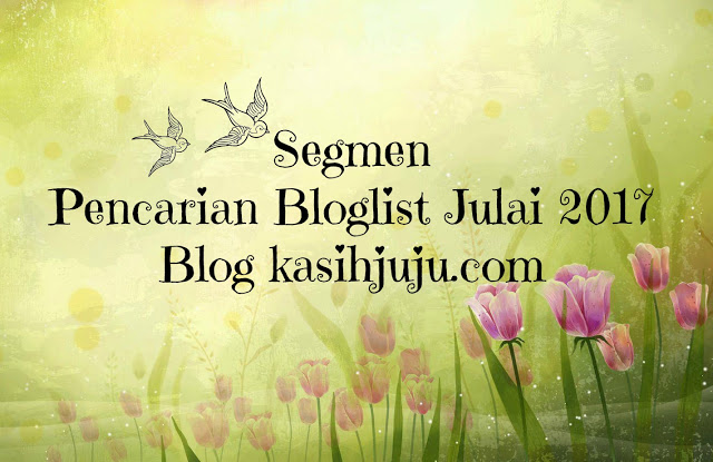 Pencarian Bloglist Julai 2017 Blog Kasihjuju.com
