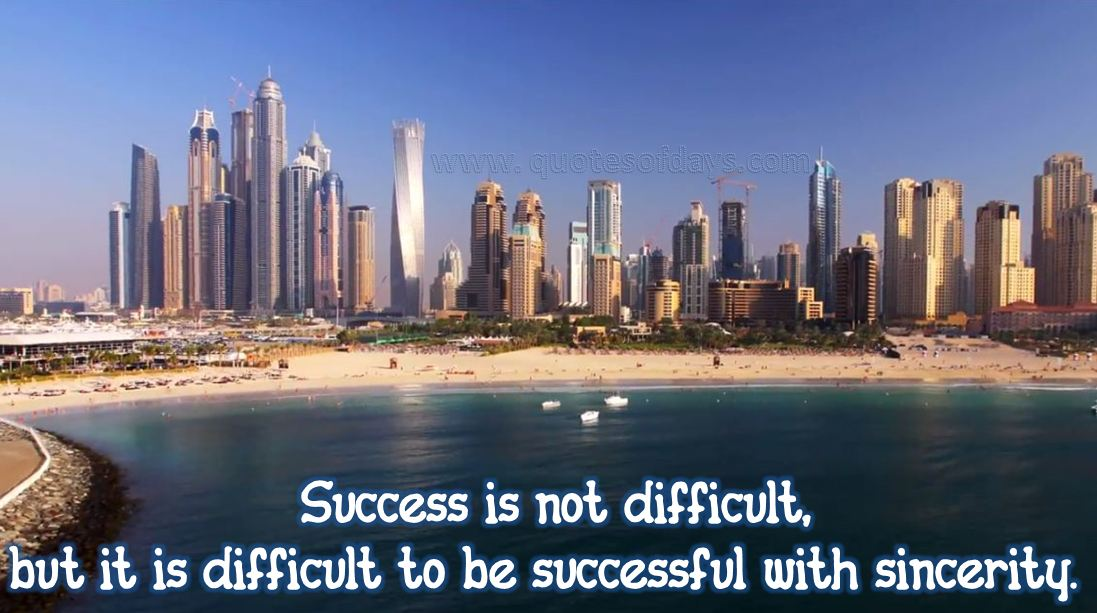 Success is not difficult,  but it is difficult to be successful with sincerity.
