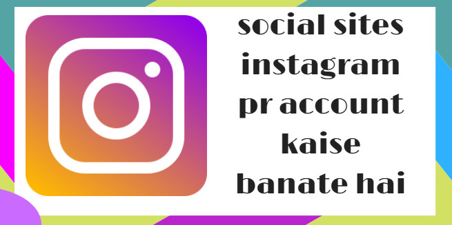 Social Sites Instagram Pr Account Kaise Banate Hai