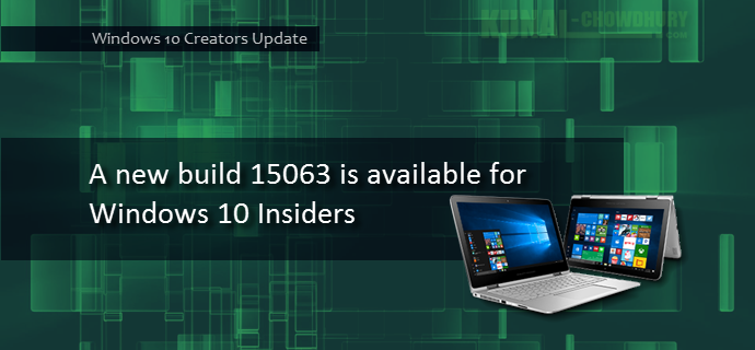 A new build 15063 is available for Windows 10 Insiders (www.kunal-chowdhury.com)