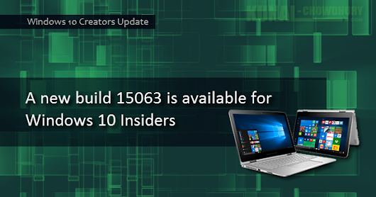 A new build 15063 is available for Windows 10 Insiders