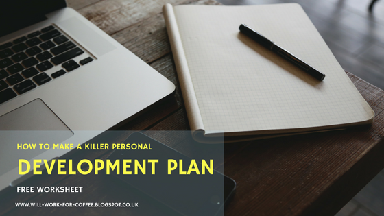 How to make a killer personal development plan - Free Personal Development Plan worksheet from www.will-work-for-coffee.blogspot.co.uk Will Work For Coffee Blog