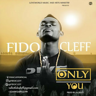 Download Only You By Fido Cleff (Gospel Song) | @Fidocleff