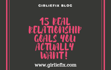 girliefix blog real important relationship goals