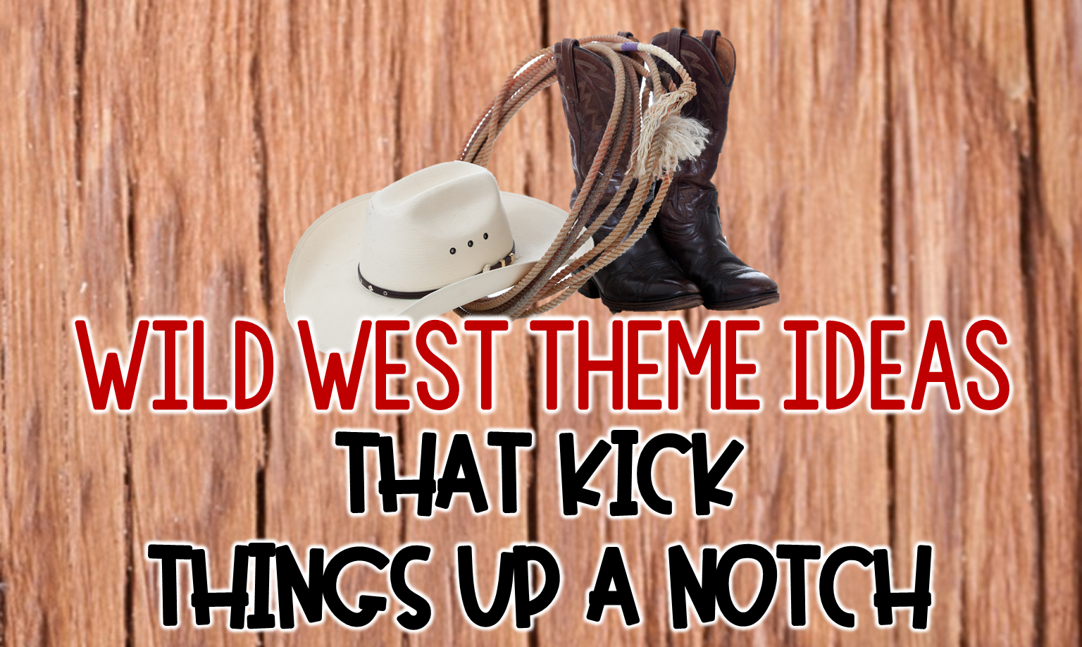 Wild West Theme Ideas You Can T Pass Up