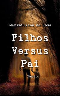 """[Dica Literária] """"Filhos Versus Pai"""", conto de Maximiliano da Rosa"""