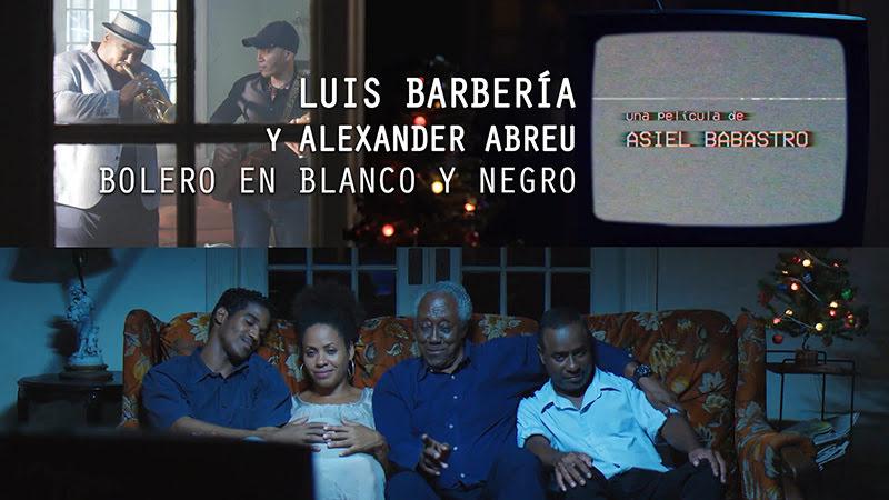 Luis Barbería y Alexander Abreu - ¨Bolero en blanco y negro¨ - Videoclip - Dirección: Asiel Babastro. Portal del Vídeo Clip Cubano